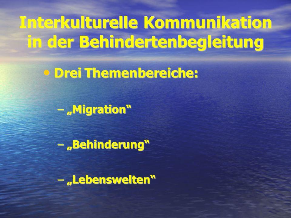 Interkulturelle Kommunikation in der Behindertenbegleitung Drei Themenbereiche: Drei Themenbereiche: –Migration –Behinderung –Lebenswelten