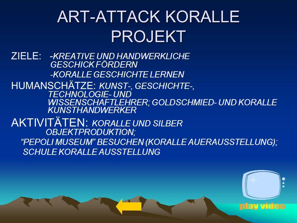 ART-ATTACK KORALLE PROJEKT ZIELE: - KREATIVE UND HANDWERKLICHE GESCHICK FÖRDERN -KORALLE GESCHICHTE LERNEN HUMANSCHÄTZE: KUNST-, GESCHICHTE-, TECHNOLO