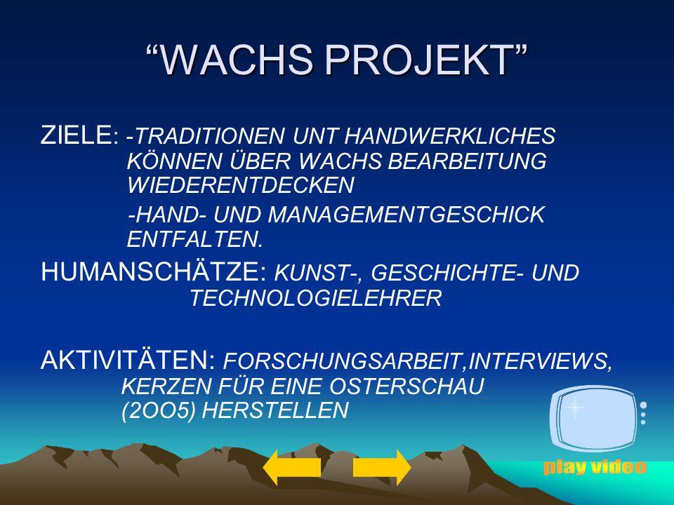 WACHS PROJEKT ZIELE : -TRADITIONEN UNT HANDWERKLICHES KÖNNEN ÜBER WACHS BEARBEITUNG WIEDERENTDECKEN -HAND- UND MANAGEMENTGESCHICK ENTFALTEN.
