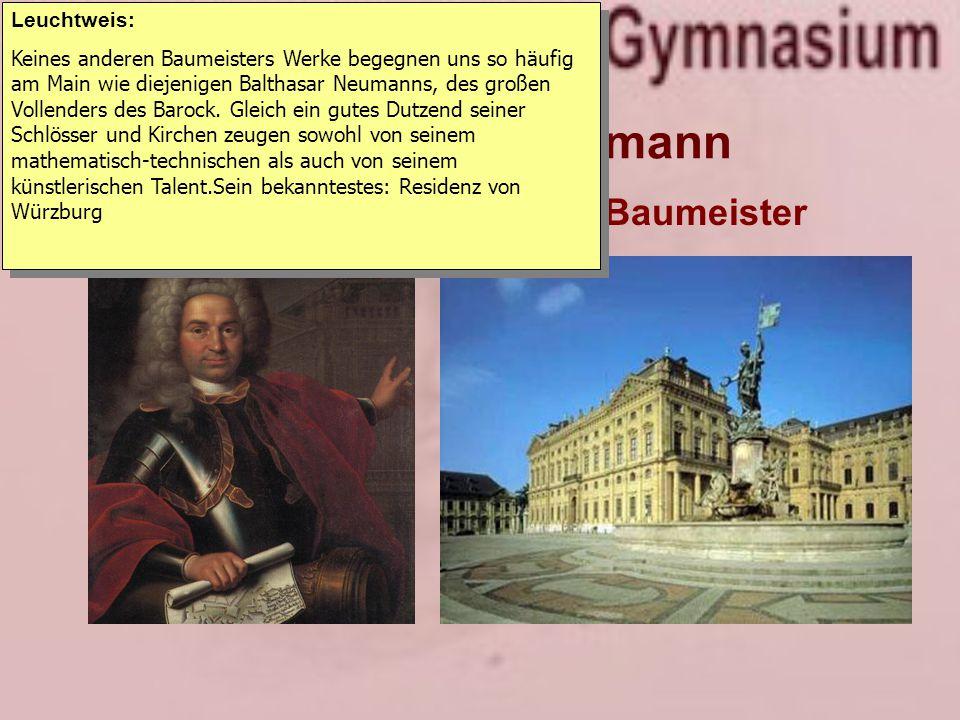 1. Balthasar Neumann 1687-1753, Architekt und Baumeister Leuchtweis: Keines anderen Baumeisters Werke begegnen uns so häufig am Main wie diejenigen Ba