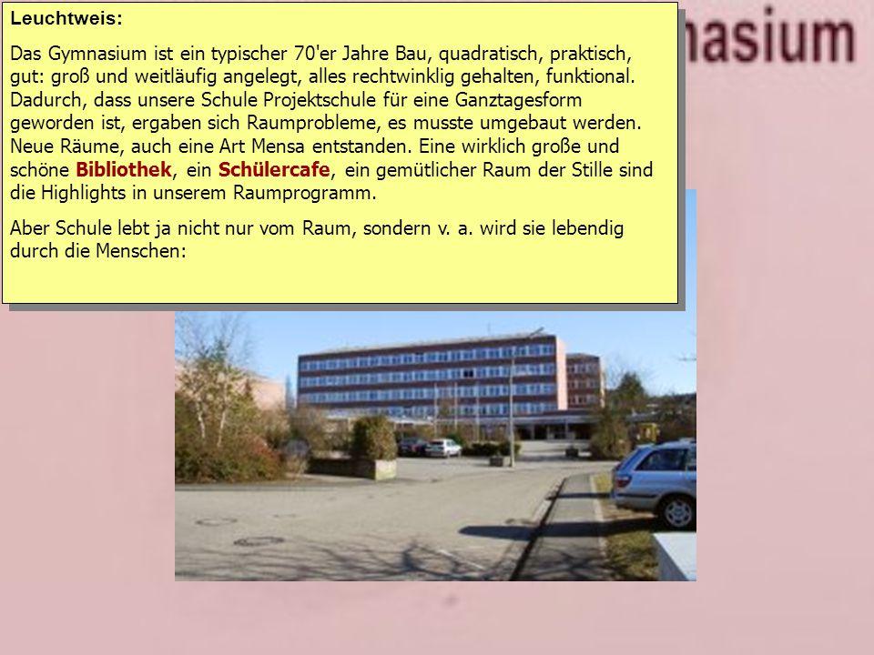 3. Gebäude und mehr Leuchtweis: Das Gymnasium ist ein typischer 70'er Jahre Bau, quadratisch, praktisch, gut: groß und weitläufig angelegt, alles rech
