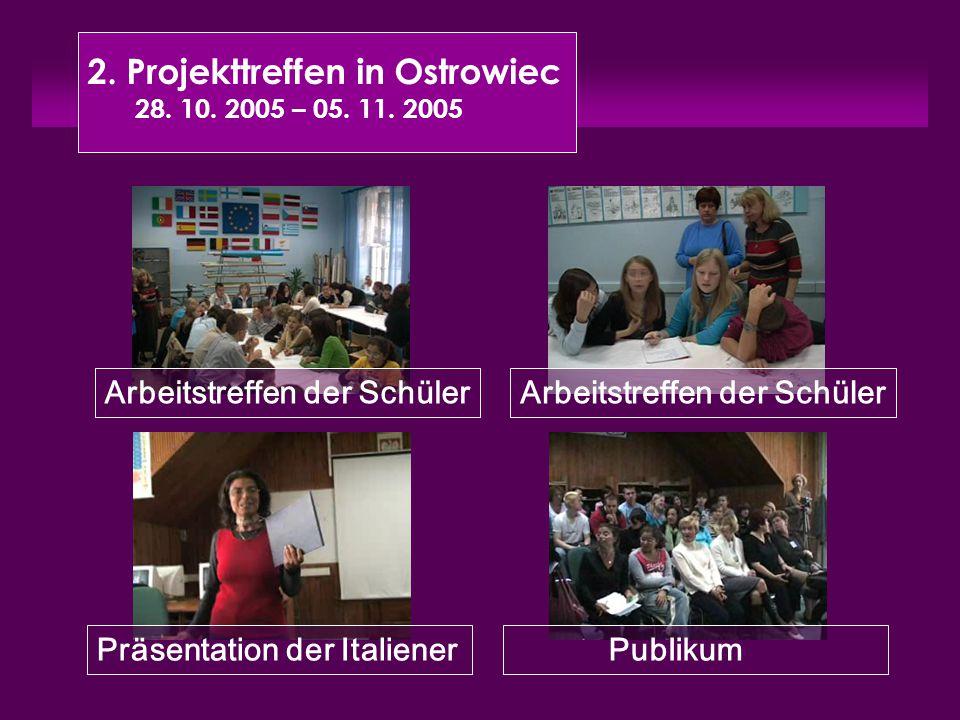 2. Projekttreffen in Ostrowiec 28. 10. 2005 – 05. 11. 2005 Arbeitstreffen der Schüler PublikumPräsentation der Italiener Arbeitstreffen der Schüler