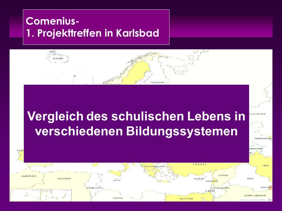 Comenius- 1. Projekttreffen in Karlsbad Vergleich des schulischen Lebens in verschiedenen Bildungssystemen