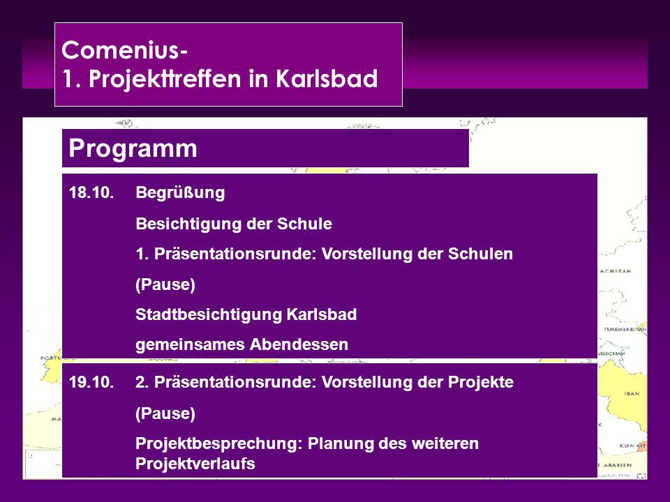 Comenius- 1. Projekttreffen in Karlsbad Programm 18.10.Begrüßung Besichtigung der Schule 1. Präsentationsrunde: Vorstellung der Schulen (Pause) Stadtb