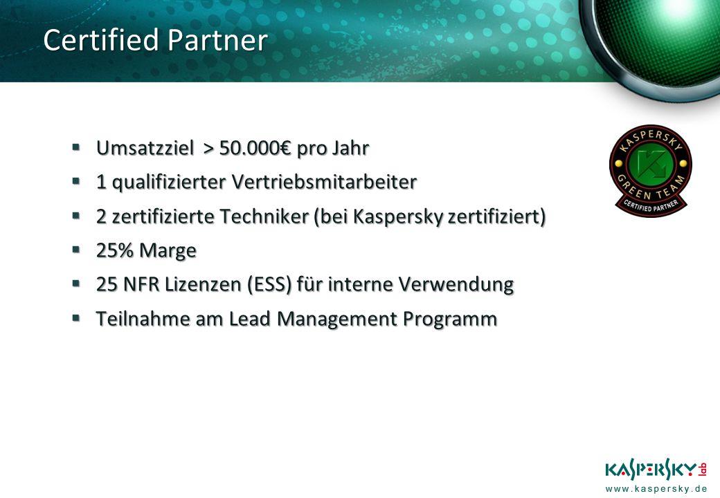 Umsatzziel > 50.000 pro Jahr Umsatzziel > 50.000 pro Jahr 1 qualifizierter Vertriebsmitarbeiter 1 qualifizierter Vertriebsmitarbeiter 2 zertifizierte Techniker (bei Kaspersky zertifiziert) 2 zertifizierte Techniker (bei Kaspersky zertifiziert) 25% Marge 25% Marge 25 NFR Lizenzen (ESS) für interne Verwendung 25 NFR Lizenzen (ESS) für interne Verwendung Teilnahme am Lead Management Programm Teilnahme am Lead Management Programm Certified Partner