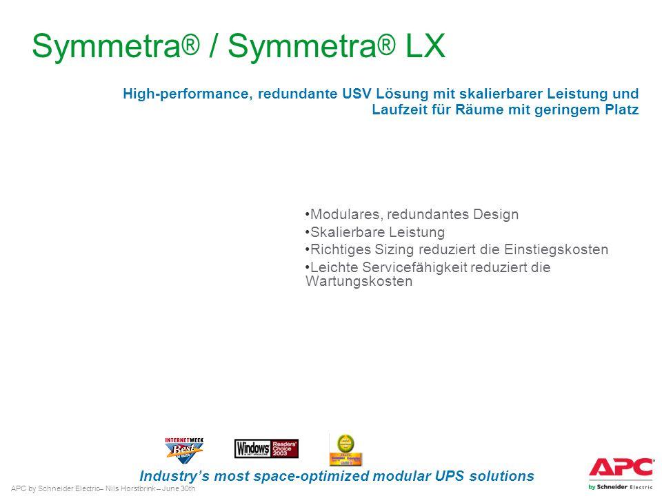 APC by Schneider Electric– Nils Horstbrink – June 30th Symmetra ® / Symmetra ® LX Modulares, redundantes Design Skalierbare Leistung Richtiges Sizing
