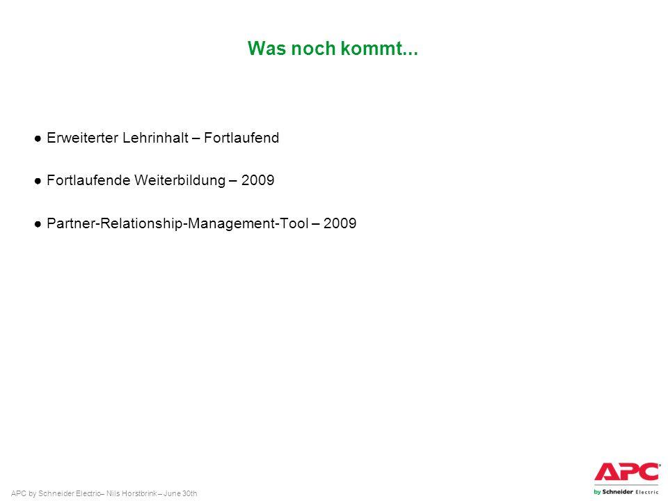APC by Schneider Electric– Nils Horstbrink – June 30th Was noch kommt... Erweiterter Lehrinhalt – Fortlaufend Fortlaufende Weiterbildung – 2009 Partne