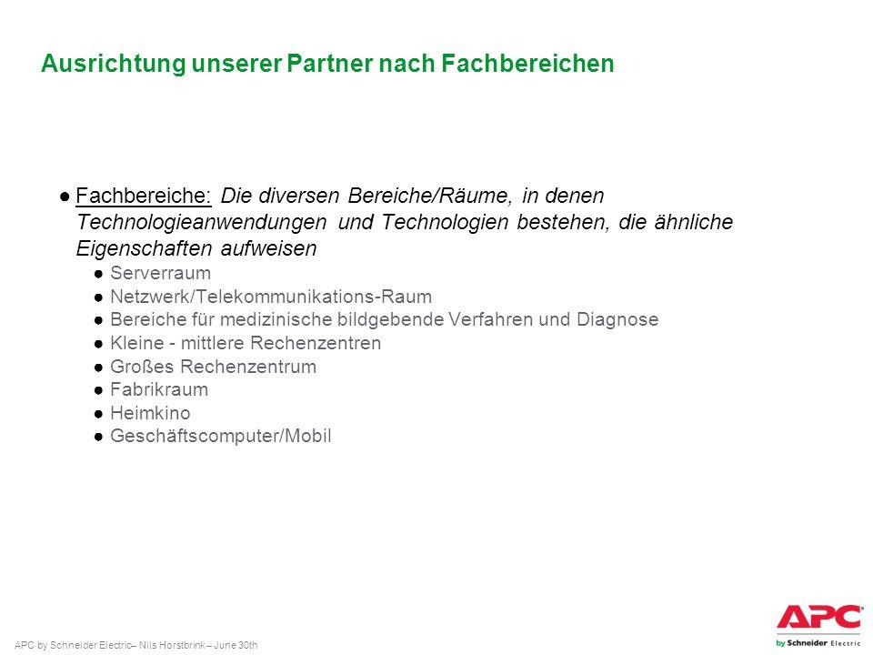 APC by Schneider Electric– Nils Horstbrink – June 30th Ausrichtung unserer Partner nach Fachbereichen Fachbereiche: Die diversen Bereiche/Räume, in de