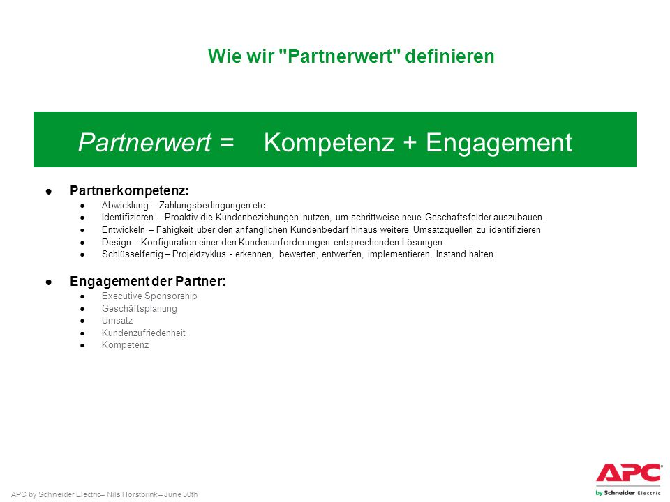 APC by Schneider Electric– Nils Horstbrink – June 30th Partnerkompetenz: Abwicklung – Zahlungsbedingungen etc. Identifizieren – Proaktiv die Kundenbez