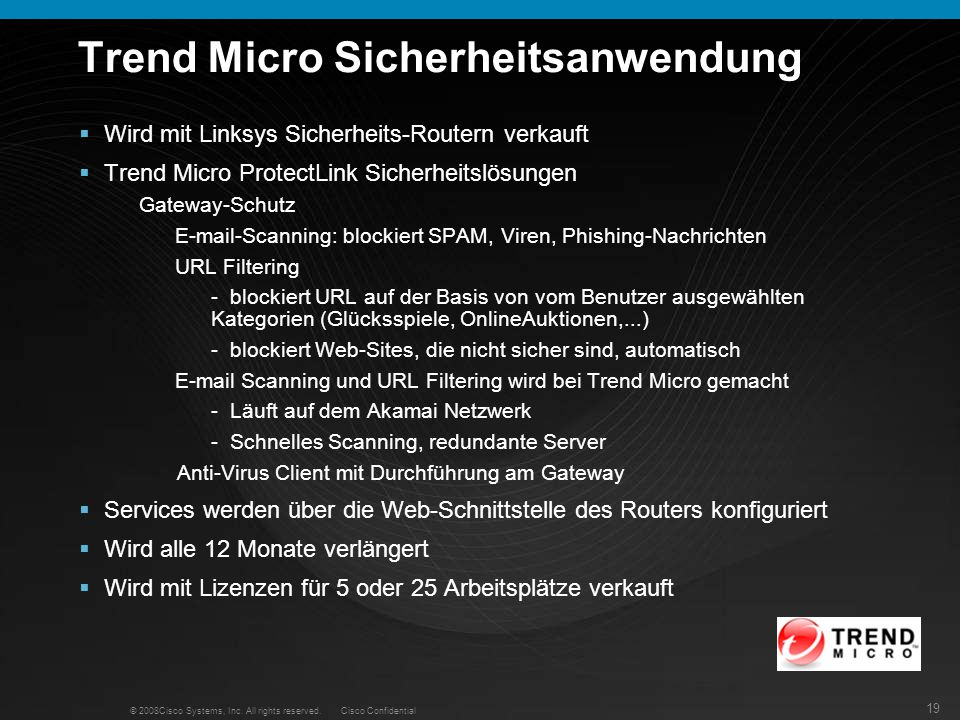 19 © 2008Cisco Systems, Inc. All rights reserved. Cisco Confidential Trend Micro Sicherheitsanwendung Wird mit Linksys Sicherheits-Routern verkauft Tr