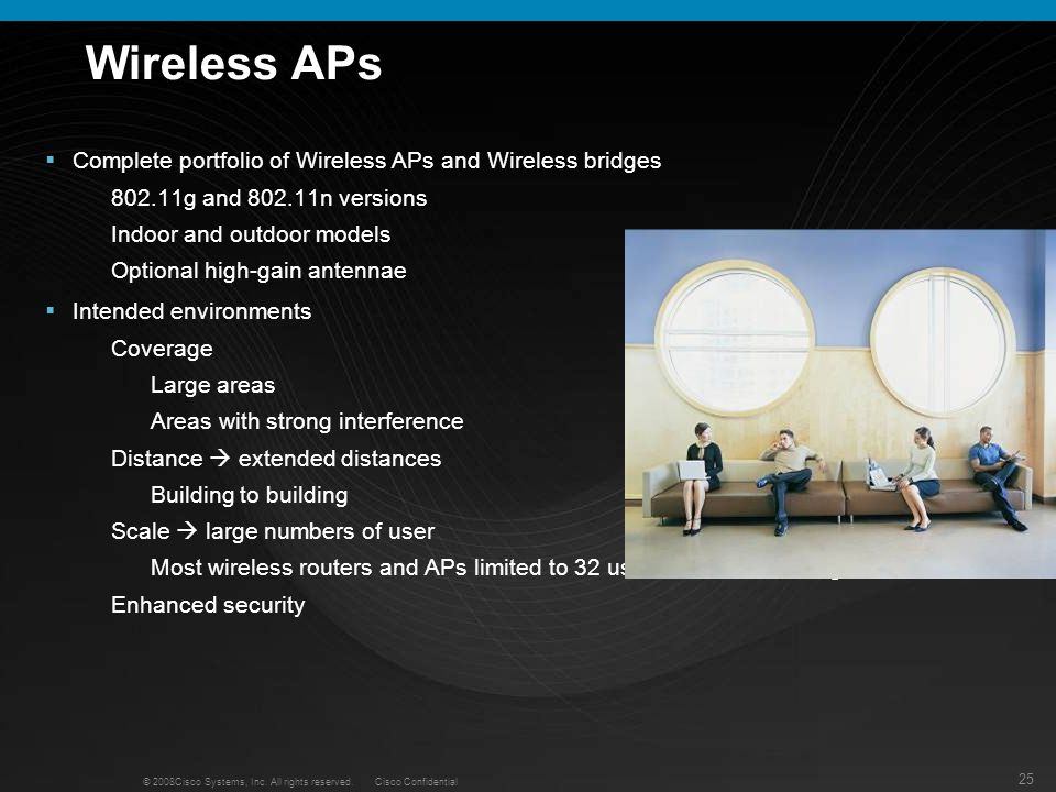 25 © 2008Cisco Systems, Inc. All rights reserved. Cisco Confidential Wireless APs Complete portfolio of Wireless APs and Wireless bridges 802.11g and