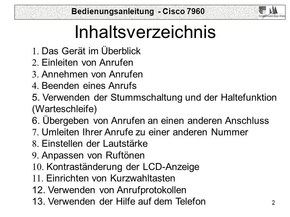 Bedienungsanleitung - Cisco 7960 2 Inhaltsverzeichnis 1. Das Gerät im Überblick 2. Einleiten von Anrufen 3. Annehmen von Anrufen 4. Beenden eines Anru