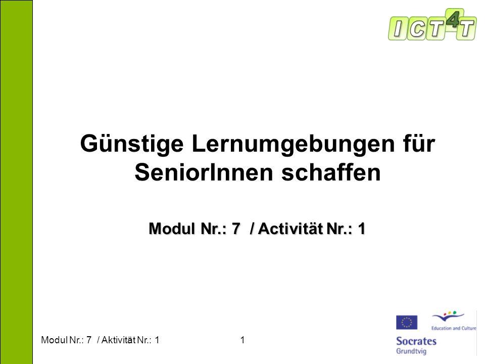 Modul Nr.: 7 / Aktivität Nr.: 11 Günstige Lernumgebungen für SeniorInnen schaffen Modul Nr.: 7 / Activität Nr.: 1