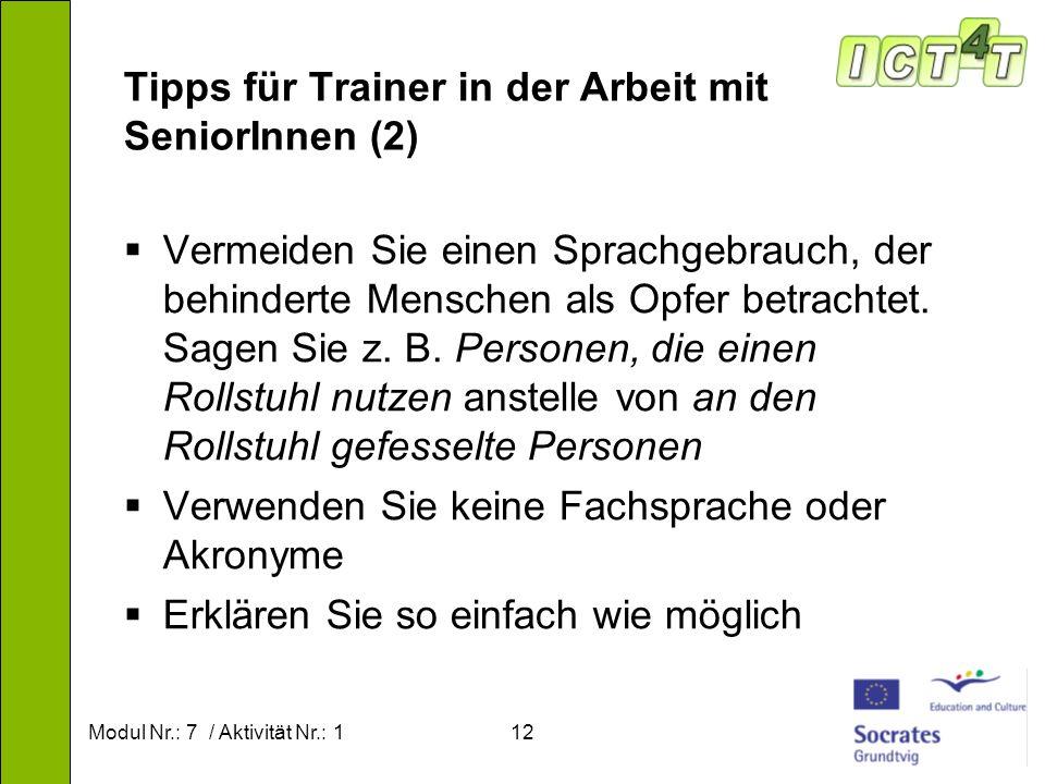 Modul Nr.: 7 / Aktivität Nr.: 112 Tipps für Trainer in der Arbeit mit SeniorInnen (2) Vermeiden Sie einen Sprachgebrauch, der behinderte Menschen als Opfer betrachtet.