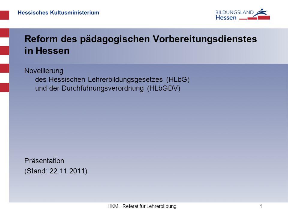 HKM - Referat für Lehrerbildung1 Reform des pädagogischen Vorbereitungsdienstes in Hessen Novellierung des Hessischen Lehrerbildungsgesetzes (HLbG) un