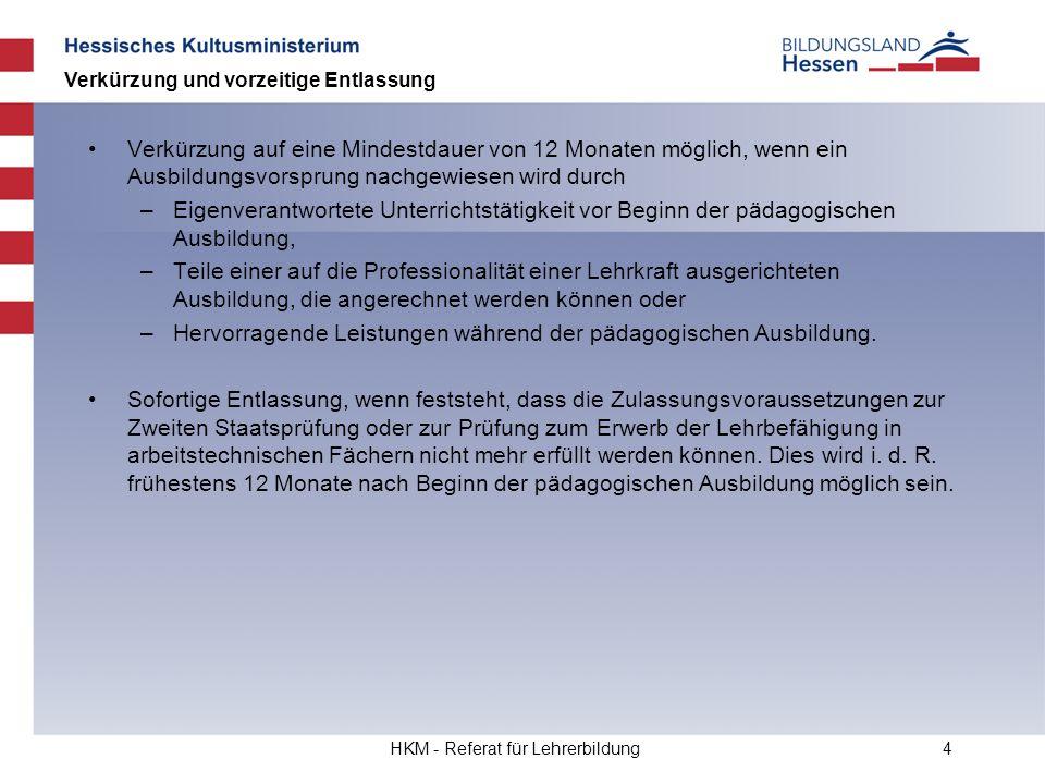 HKM - Referat für Lehrerbildung4 Verkürzung auf eine Mindestdauer von 12 Monaten möglich, wenn ein Ausbildungsvorsprung nachgewiesen wird durch –Eigen