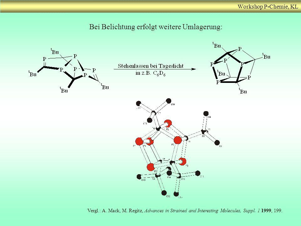 Workshop P-Chemie, KL Bei Belichtung erfolgt weitere Umlagerung: Vergl.: A. Mack, M. Regitz, Advances in Strained and Interesting Molecules, Suppl. 1