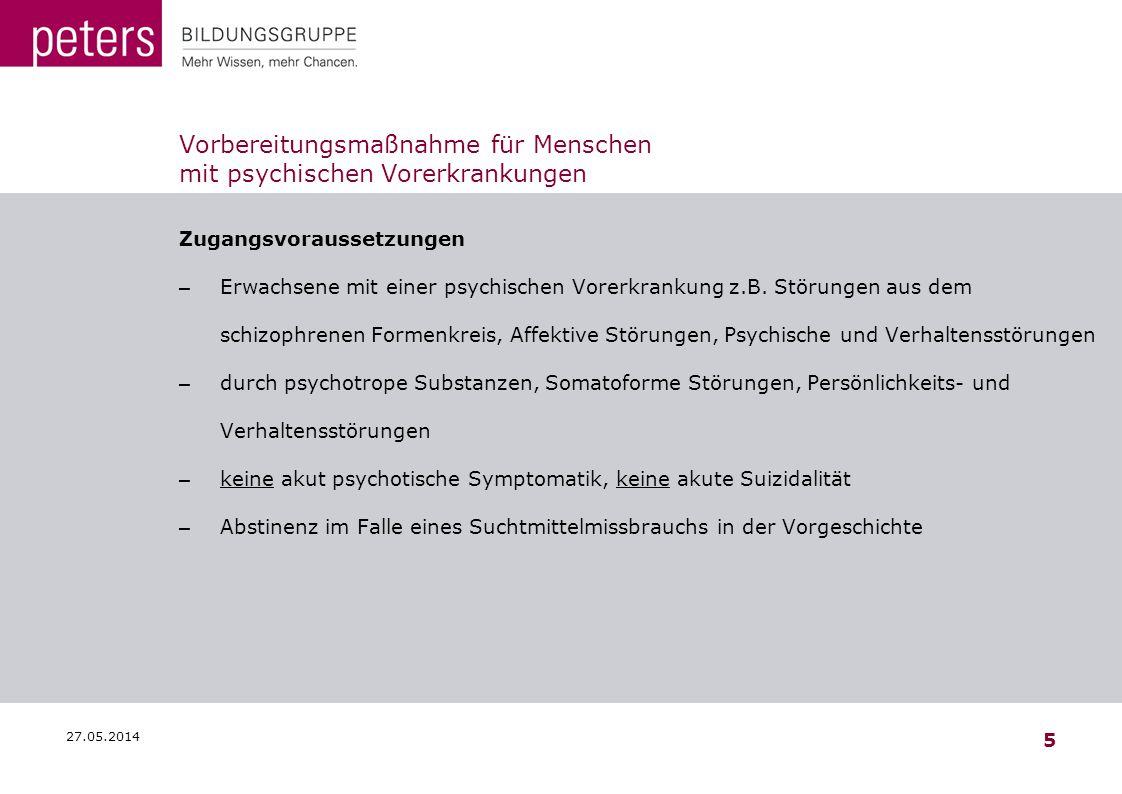 27.05.2014 5 Vorbereitungsmaßnahme für Menschen mit psychischen Vorerkrankungen Zugangsvoraussetzungen – Erwachsene mit einer psychischen Vorerkrankun
