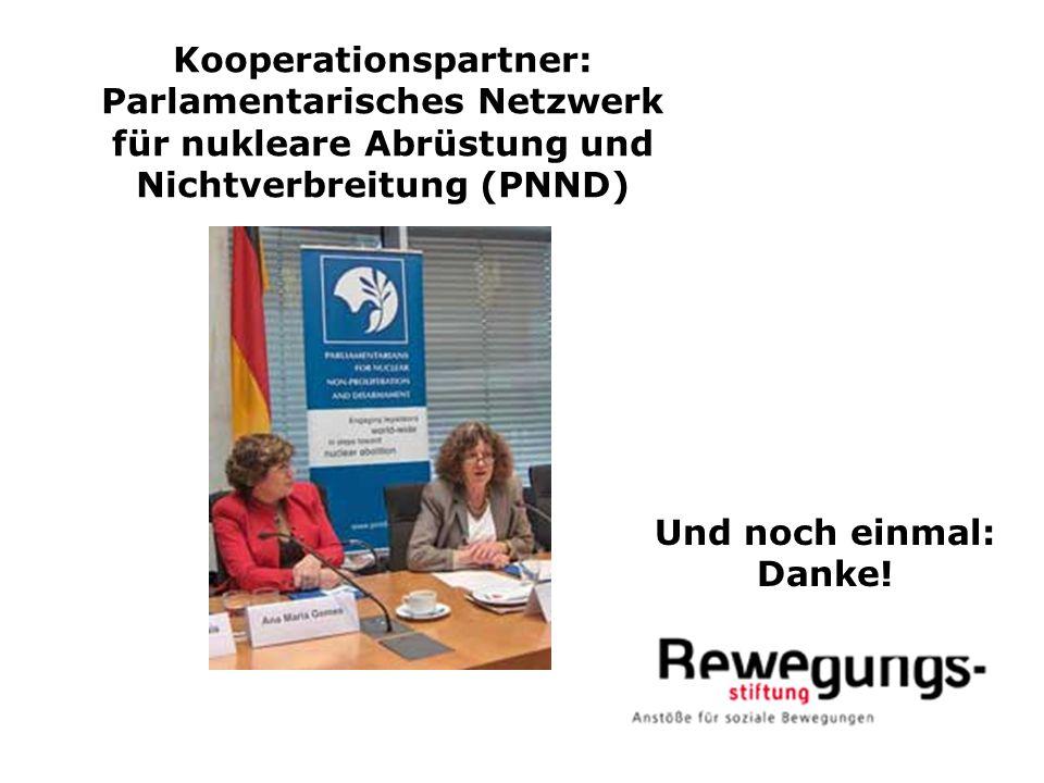 Kooperationspartner: Parlamentarisches Netzwerk für nukleare Abrüstung und Nichtverbreitung (PNND) Und noch einmal: Danke!