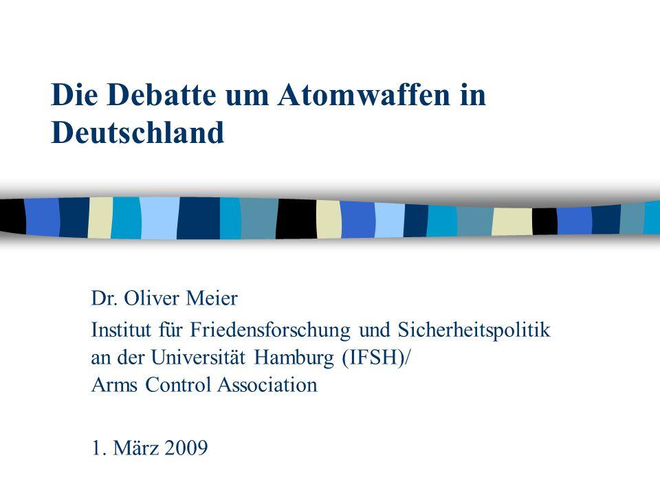 Die Debatte um Atomwaffen in Deutschland Dr. Oliver Meier Institut für Friedensforschung und Sicherheitspolitik an der Universität Hamburg (IFSH)/ Arm