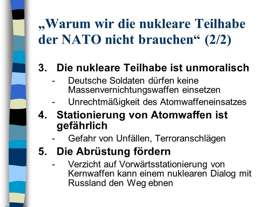 Warum wir die nukleare Teilhabe der NATO nicht brauchen (2/2) 3.Die nukleare Teilhabe ist unmoralisch -Deutsche Soldaten dürfen keine Massenvernichtun