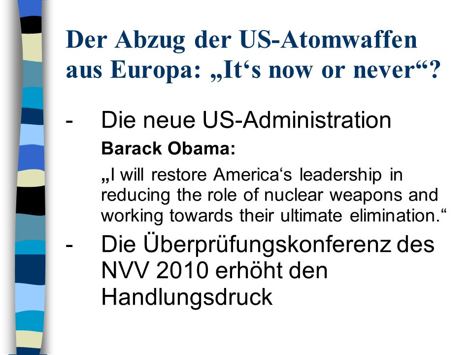 Der Abzug der US-Atomwaffen aus Europa: Its now or never? -Die neue US-Administration Barack Obama: I will restore Americas leadership in reducing the