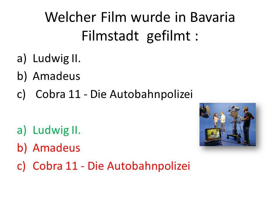 Welcher Film wurde in Bavaria Filmstadt gefilmt : a)Ludwig II.