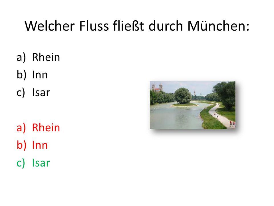 Welcher Fluss fließt durch München: a)Rhein b)Inn c)Isar a)Rhein b)Inn c)Isar