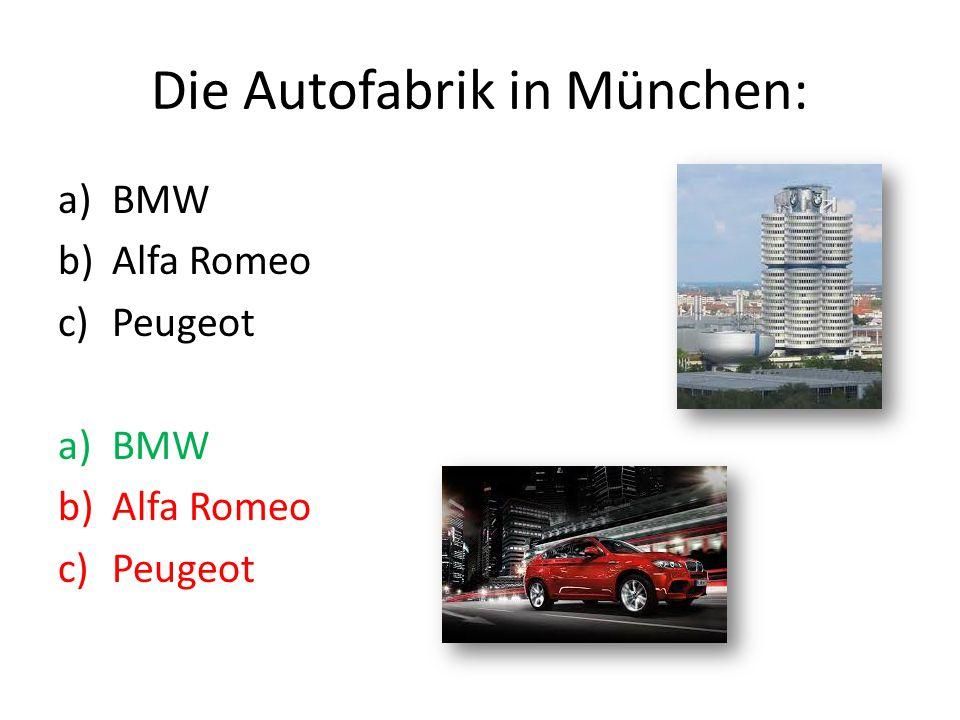 Die Autofabrik in München: a)BMW b)Alfa Romeo c)Peugeot a)BMW b)Alfa Romeo c)Peugeot