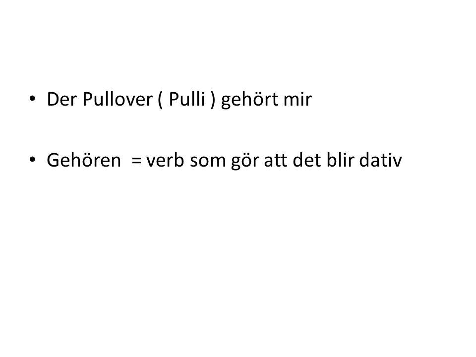 Der Pullover ( Pulli ) gehört mir Gehören = verb som gör att det blir dativ