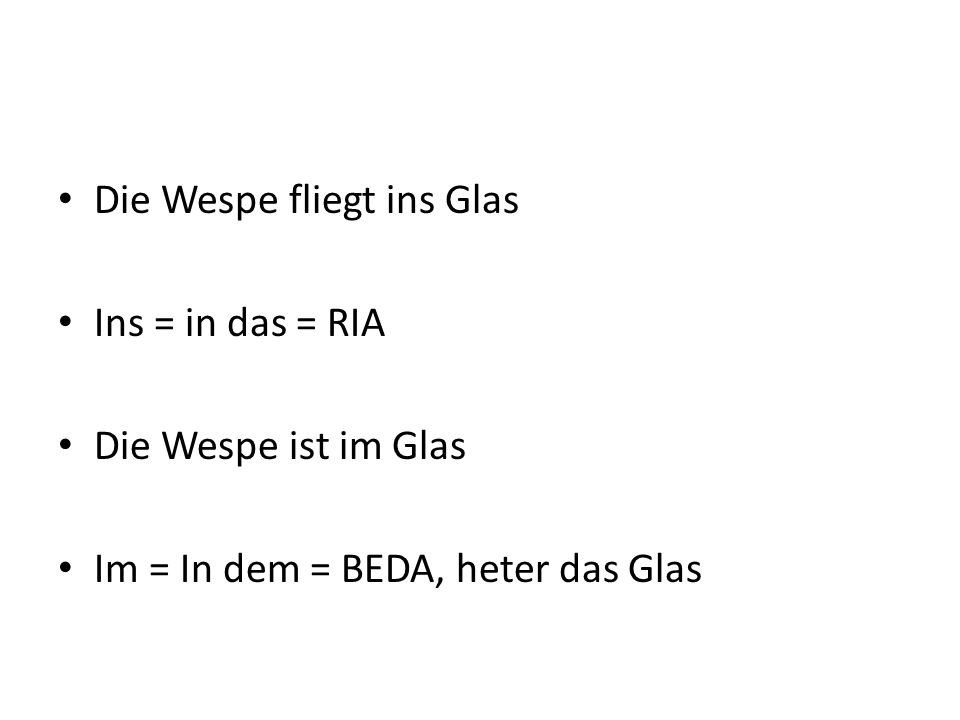 Die Wespe fliegt ins Glas Ins = in das = RIA Die Wespe ist im Glas Im = In dem = BEDA, heter das Glas