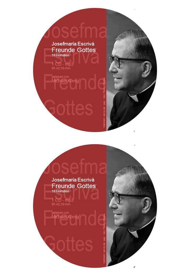 Josefmaría Escrivá Freunde Gottes Josefmaría Escrivá Freunde Gottes 18 Homilien 1 CD - mp3 9h 42:39 min gelesen von Michael König ©Adamas Verlag, Köln – 2009.