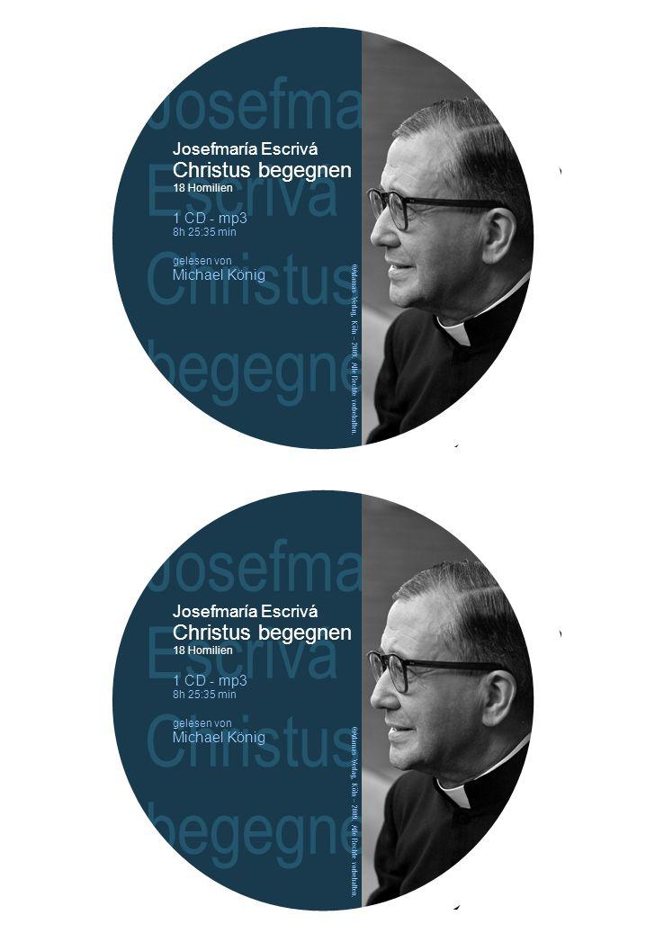 Josefmaría Escrivá Christus begegnen Josefmaría Escrivá Christus begegnen 18 Homilien 1 CD - mp3 8h 25:35 min gelesen von Michael König ©Adamas Verlag, Köln – 2009.
