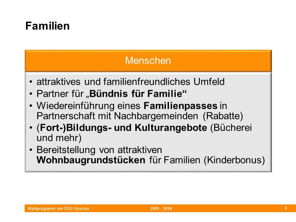 Wahlprogramm der CDU Gescher 2009 - 2014 6 Familien Menschen attraktives und familienfreundliches Umfeld Partner für Bündnis für Familie Wiedereinführung eines Familienpasses in Partnerschaft mit Nachbargemeinden (Rabatte) (Fort-)Bildungs- und Kulturangebote (Bücherei und mehr) Bereitstellung von attraktiven Wohnbaugrundstücken für Familien (Kinderbonus)