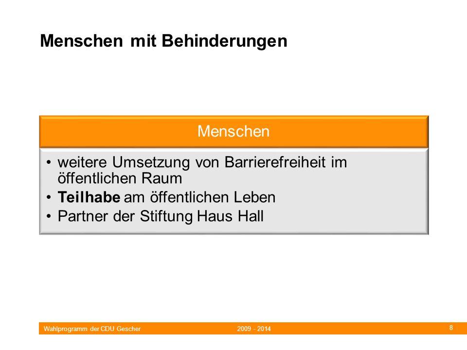 Wahlprogramm der CDU Gescher 2009 - 2014 8 Menschen mit Behinderungen Menschen weitere Umsetzung von Barrierefreiheit im öffentlichen Raum Teilhabe am öffentlichen Leben Partner der Stiftung Haus Hall