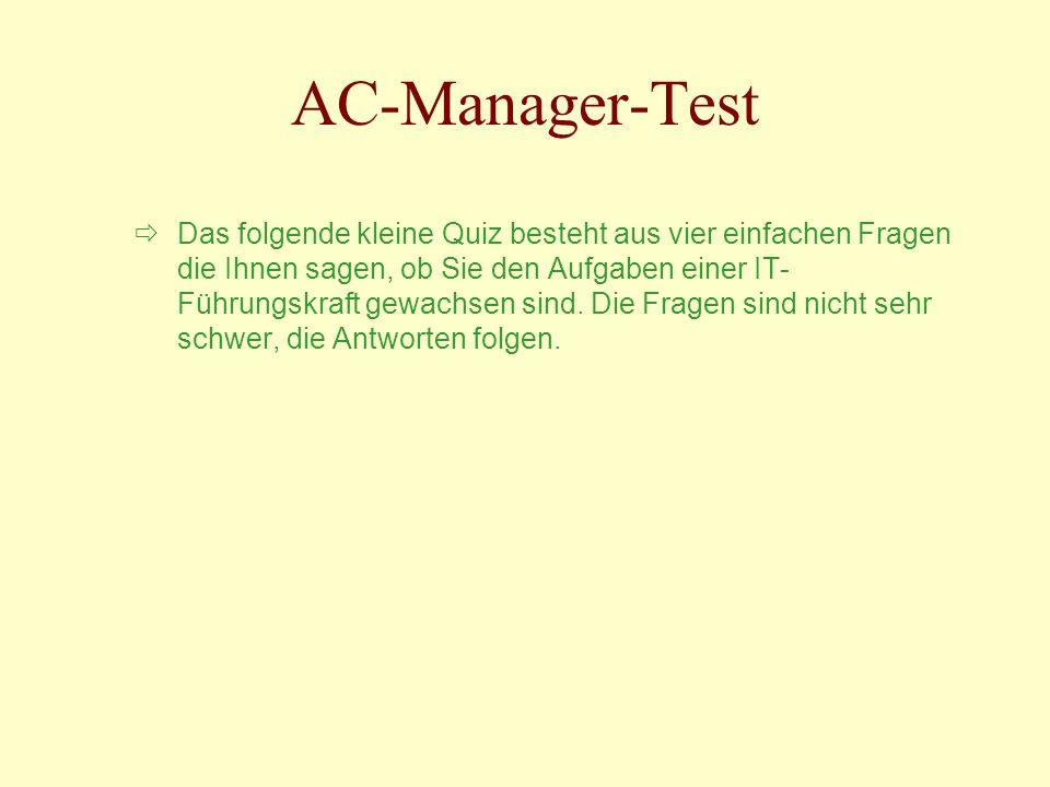 AC-Manager-Test Das folgende kleine Quiz besteht aus vier einfachen Fragen die Ihnen sagen, ob Sie den Aufgaben einer IT- Führungskraft gewachsen sind.