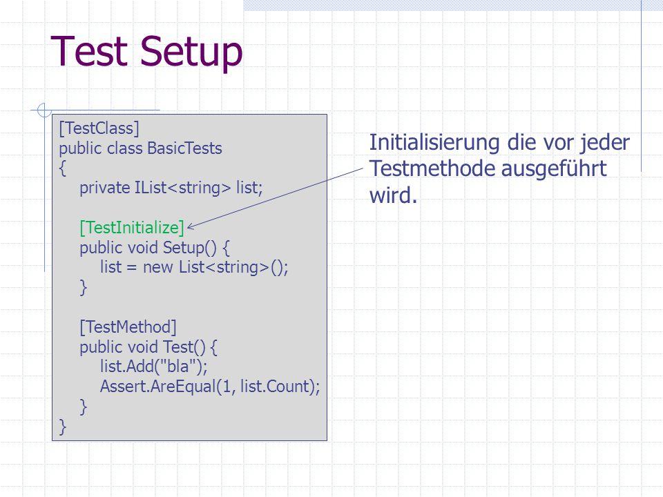 Test Setup [TestClass] public class BasicTests { private IList list; [TestInitialize] public void Setup() { list = new List (); } [TestMethod] public