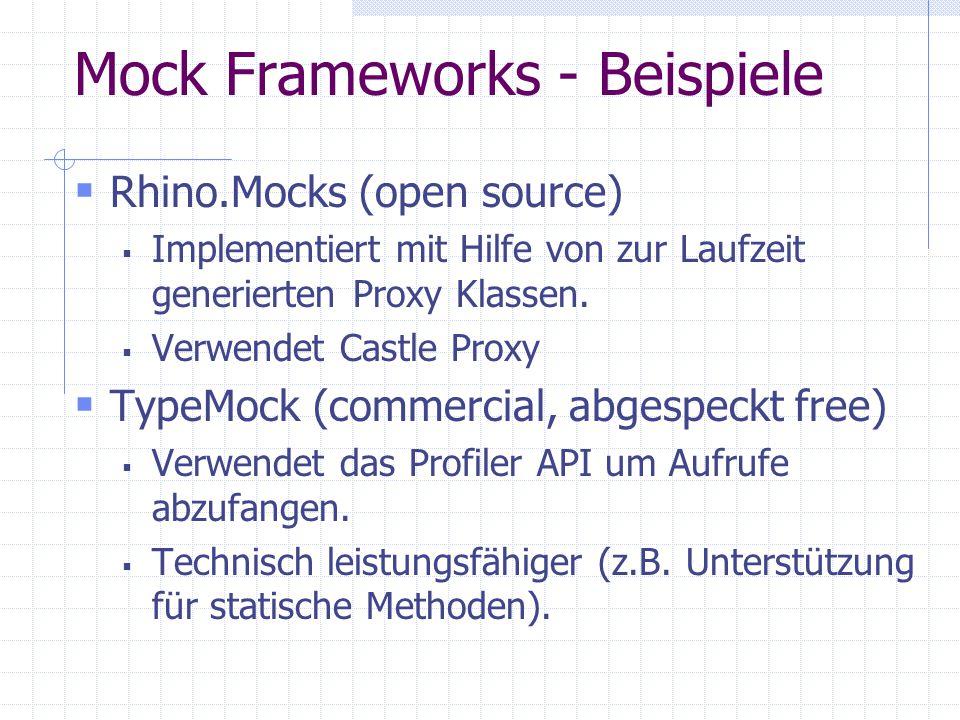 Mock Frameworks - Beispiele Rhino.Mocks (open source) Implementiert mit Hilfe von zur Laufzeit generierten Proxy Klassen. Verwendet Castle Proxy TypeM