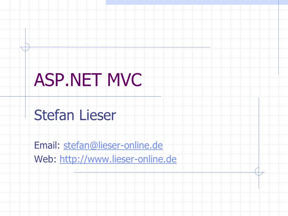 ASP.NET MVC Stefan Lieser Email: stefan@lieser-online.destefan@lieser-online.de Web: http://www.lieser-online.dehttp://www.lieser-online.de