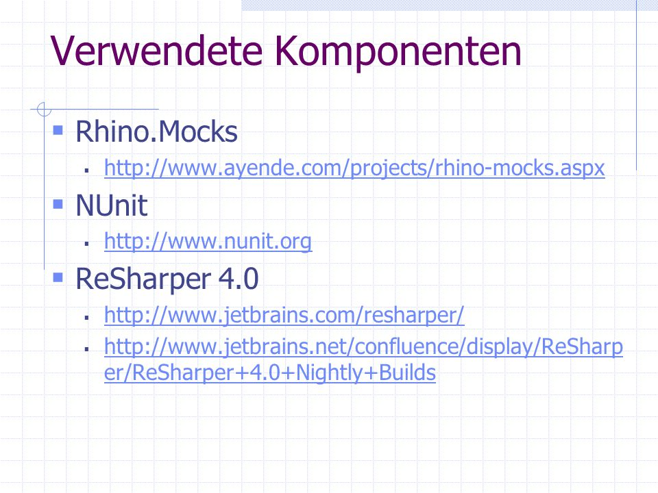 Verwendete Komponenten Rhino.Mocks   NUnit   ReSharper er/ReSharper+4.0+Nightly+Builds   er/ReSharper+4.0+Nightly+Builds