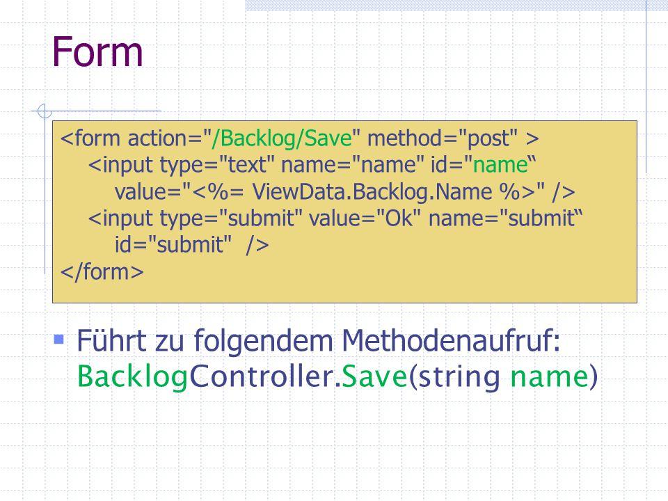 Form Führt zu folgendem Methodenaufruf: BacklogController.Save(string name) <input type= text name= name id= name value= /> <input type= submit value= Ok name= submit id= submit />