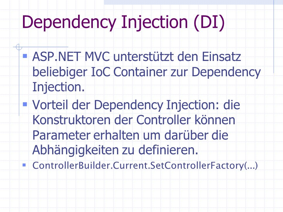 Dependency Injection (DI) ASP.NET MVC unterstützt den Einsatz beliebiger IoC Container zur Dependency Injection.