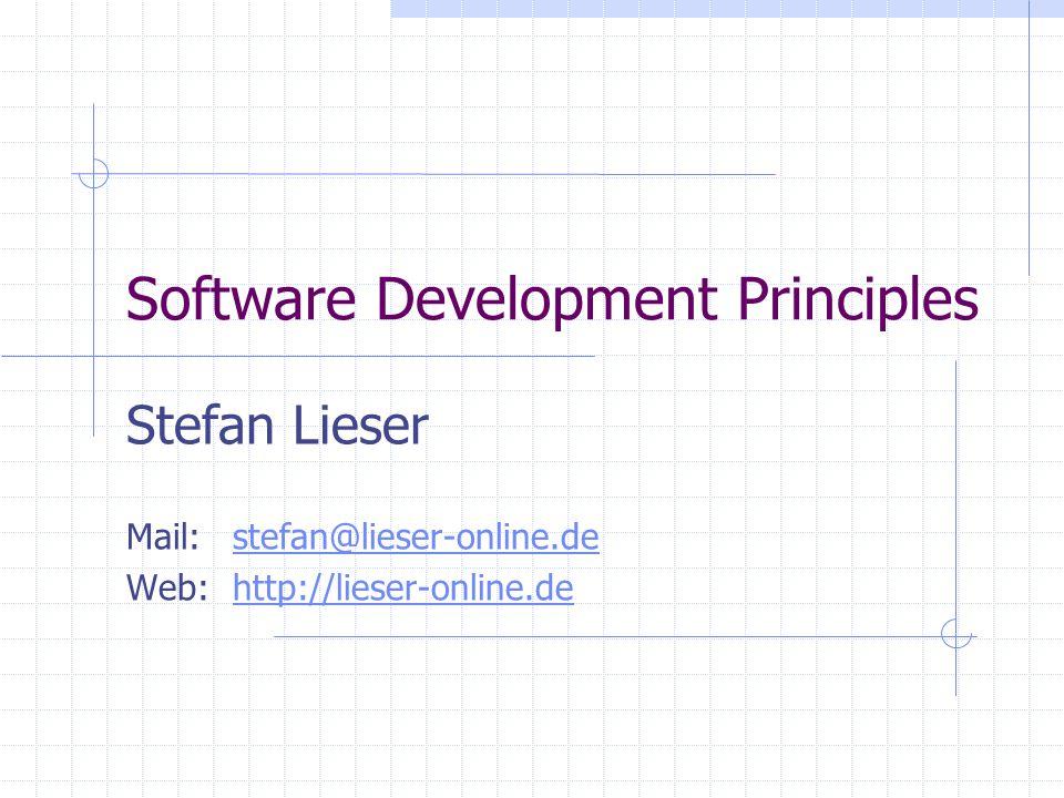 Software Development Principles Stefan Lieser Mail:stefan@lieser-online.destefan@lieser-online.de Web:http://lieser-online.dehttp://lieser-online.de