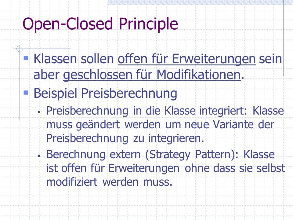 Open-Closed Principle Klassen sollen offen für Erweiterungen sein aber geschlossen für Modifikationen.