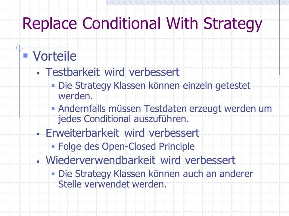 Replace Conditional With Strategy Vorteile Testbarkeit wird verbessert Die Strategy Klassen können einzeln getestet werden.