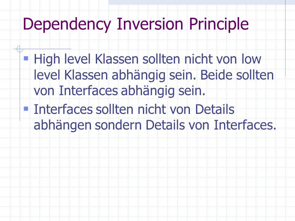 Dependency Inversion Principle High level Klassen sollten nicht von low level Klassen abhängig sein.