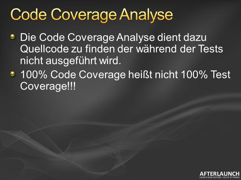 Die Code Coverage Analyse dient dazu Quellcode zu finden der während der Tests nicht ausgeführt wird. 100% Code Coverage heißt nicht 100% Test Coverag