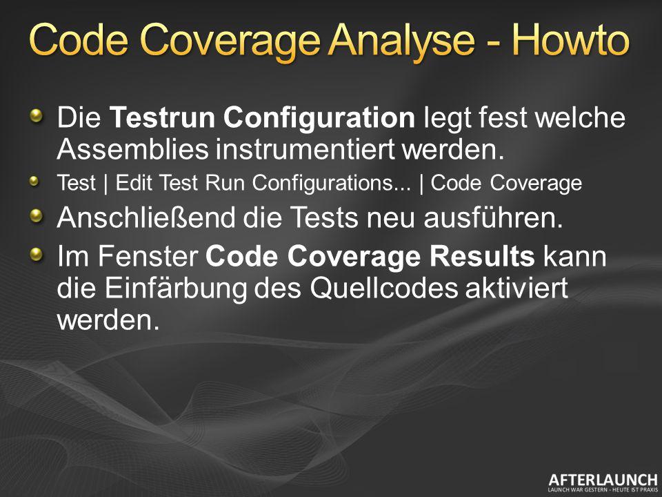 Die Testrun Configuration legt fest welche Assemblies instrumentiert werden. Test | Edit Test Run Configurations... | Code Coverage Anschließend die T