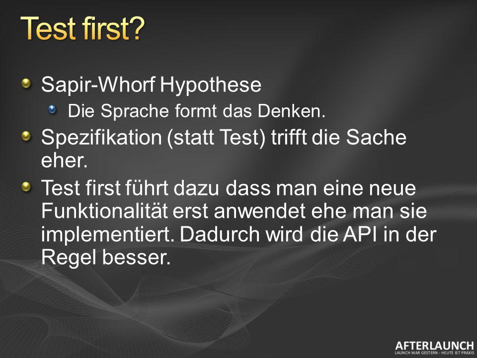 Sapir-Whorf Hypothese Die Sprache formt das Denken. Spezifikation (statt Test) trifft die Sache eher. Test first führt dazu dass man eine neue Funktio