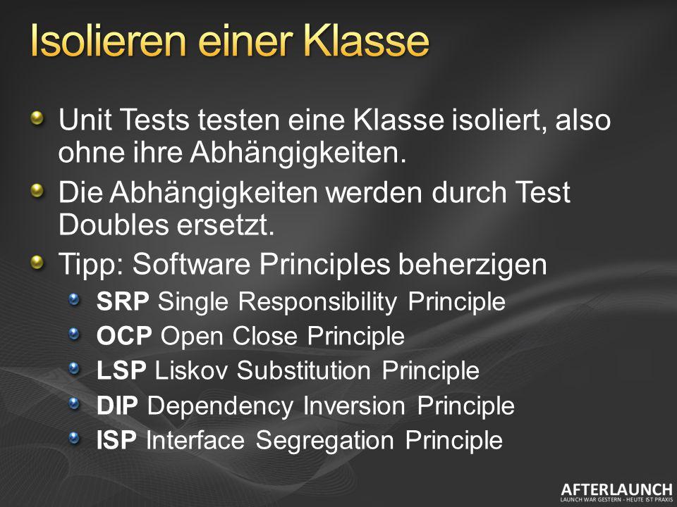 Unit Tests testen eine Klasse isoliert, also ohne ihre Abhängigkeiten. Die Abhängigkeiten werden durch Test Doubles ersetzt. Tipp: Software Principles